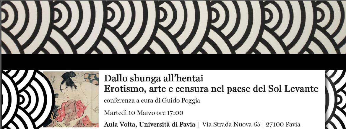 10 marzo – Ciclo di conferenze di arte giapponese: Dalla shunga all'hentai. Erotismo, arte e censura nel paese del Sol Levante