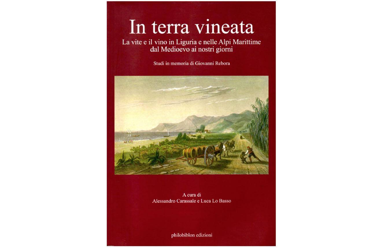 20 febbraio – In terra vineata. La vite e il vino in Liguria e nelle Alpi Marittime dal Medioevo ai nostri giorni
