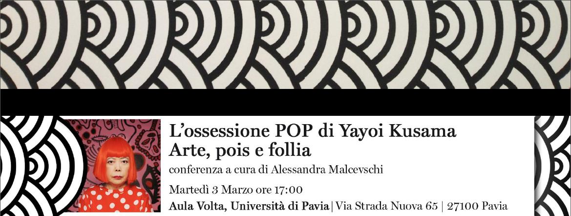 3 marzo – Ciclo di conferenze di arte giapponese: L'ossessione POP di Yayoi Kusama. Arte, pois e follia