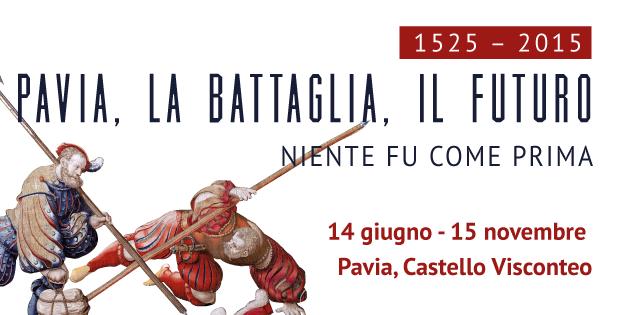 Dal 14 giugno al 15 novembre - 1525-2015. Pavia, la Battaglia, il Futuro. Niente fu come prima