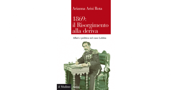 """16 marzo - Presentazione del volume """"1869: il Risorgimento alla deriva. Affari e politica nel caso Lobbia"""""""