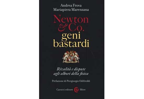 """25 febbraio – Presentazione del libro """"Newton e Co., geni bastardi"""""""