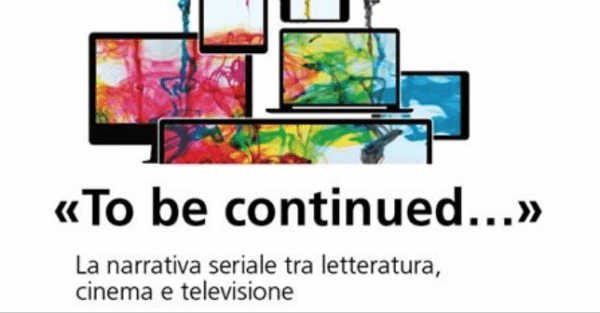 16 marzo - To be continued… La narrativa seriale tra letteratura, cinema e televisione