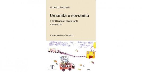 """Novità editoriale """"Umanità e sovranità. I diritti negati ai migranti (1986-2015)"""" di Ernesto Bettinelli"""