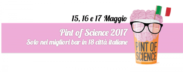 Dal 15 al 17 maggio – Pint of Science Italia 2017