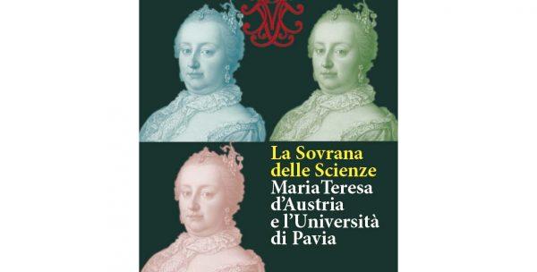 """Dal 30 settembre al 2 dicembre – Mostra """"La sovrana delle scienze – Maria Teresa d'Austria e l'Università di Pavia"""""""