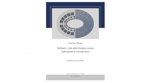 """26 febbraio – Presentazione del volume """"Anfiteatri e città nella Cisalpina romana"""""""