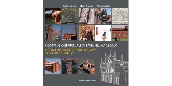 """24 maggio – Presentazione """"Ricostruzione virtuale di Pavia nel XVI secolo"""""""