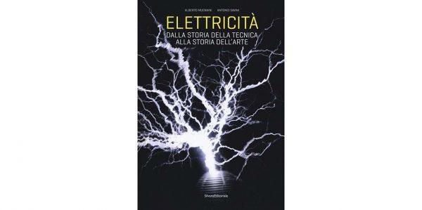 """26 settembre – Presentazione """"Elettricità. Dalla storia della tecnica alla storia dell'arte"""""""