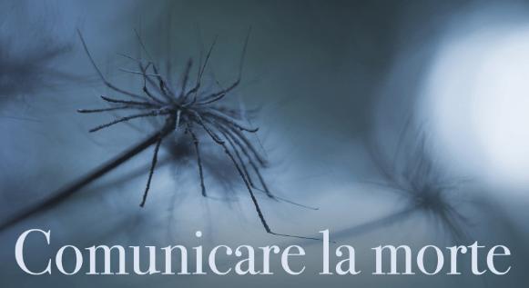 20 settembre – Comunicare la morte. Prospettive filosofiche, bioetiche e psicopatologiche