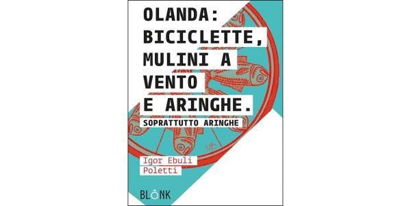 """3 ottobre – Presentazione del libro """"Olanda: biciclette, mulini a vento e aringhe. Soprattutto aringhe"""