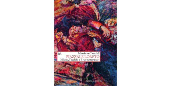 """5 febbraio - Presentazione """"Piazzale Loreto. Milano, l'eccidio e il «contrappasso»"""""""